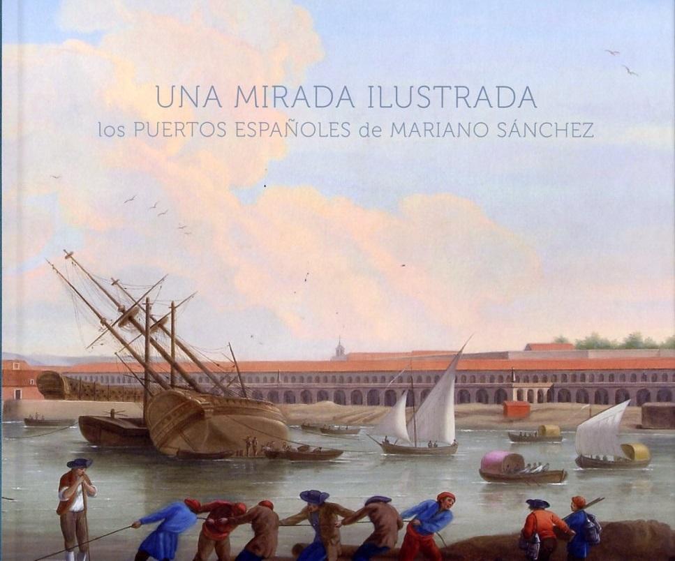 Una mirada ilustrada: los puertos españoles de Mariano Sánchez