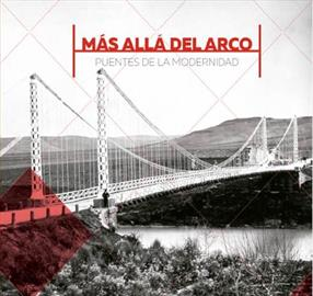 Más allá del arco. Puentes de la modernidad. Exposición