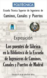 Los puentes de fábrica en la Biblioteca de Ingenieros de Caminos, Canales y Puertos de Madrid. Exposición