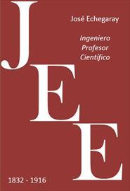 José Echegaray ingeniero, profesor, científico 1832-1916. Exposición