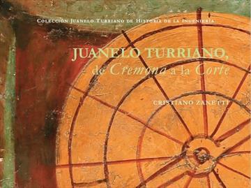 Juanelo Turriano. De Cremona a la Corte. Nueva publicación