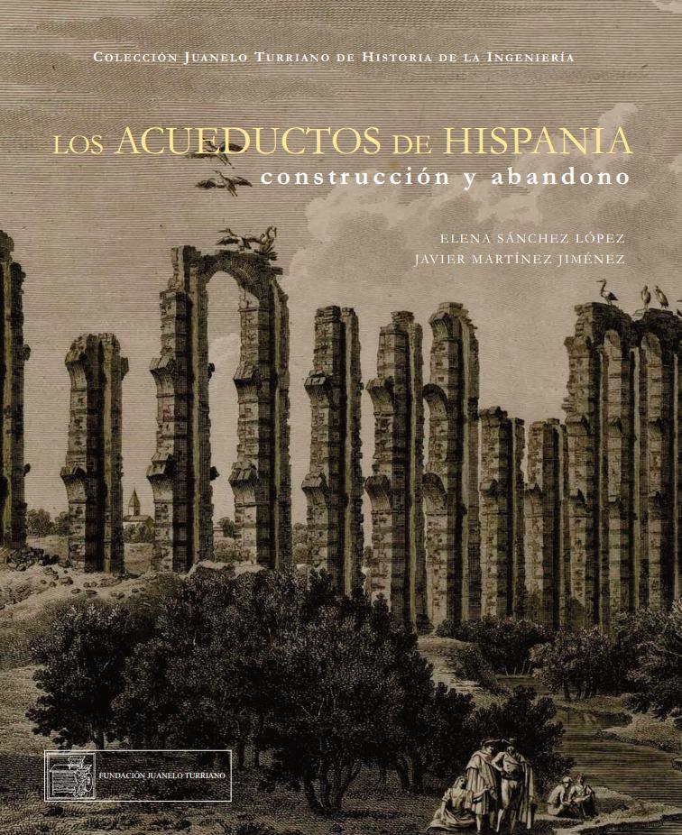 Los acueductos en Hispania: construcción y abandono [Construction, use and disuse of aqueducts in Hispania]