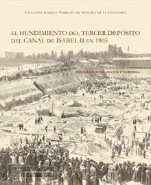 El hundimiento del tercer depósito del Canal de Isabel II en 1905 [Collapse of Canal de Isabel II water deposit three in 1905]. New book