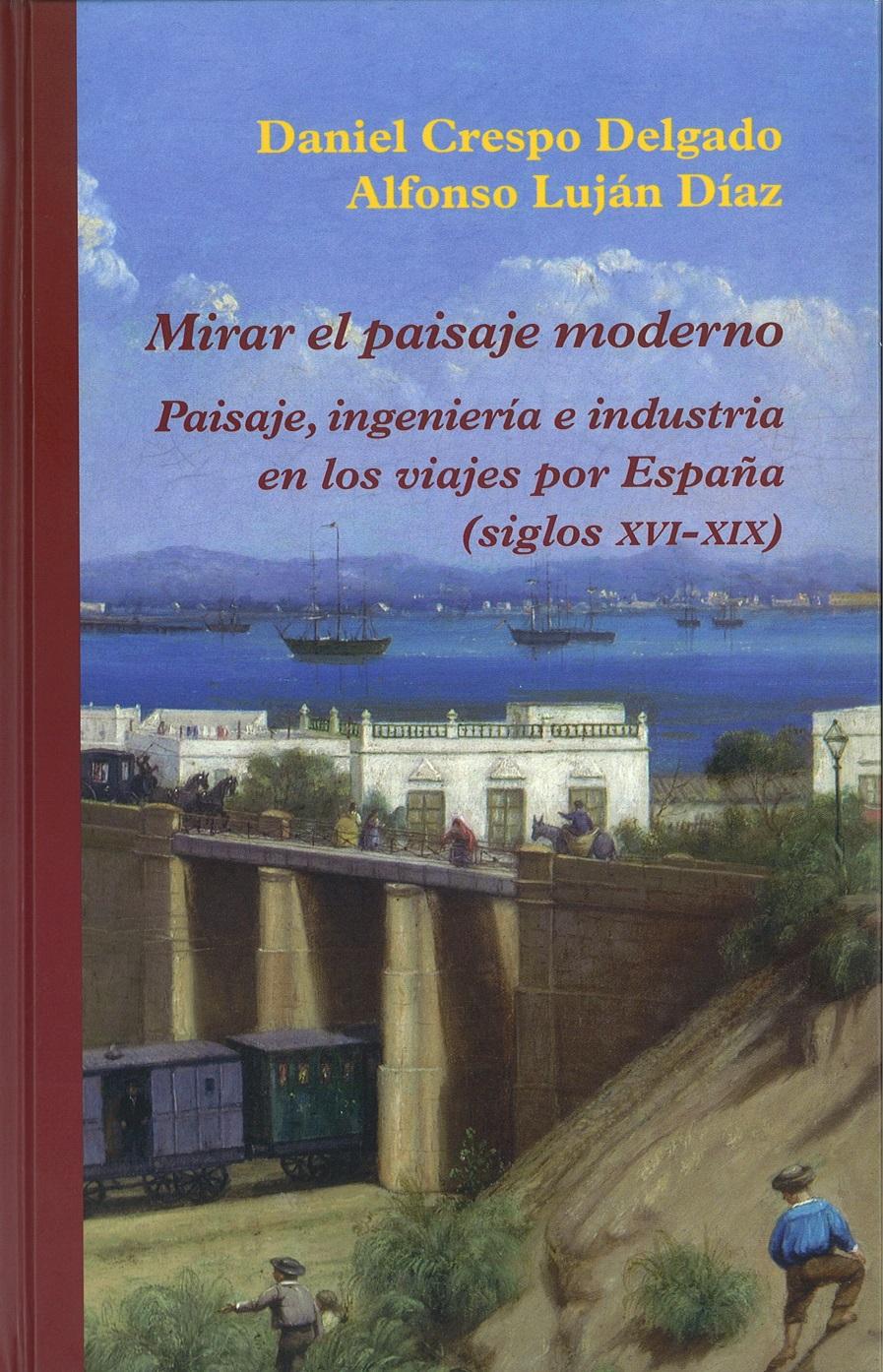 Mirar el paisaje moderno. Paisaje, ingeniería e industria en los viajes por España (siglos XVI-XIX). New publication