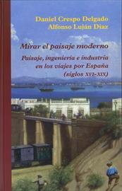 Mirar el paisaje moderno. Paisaje, ingeniería e industria en los viajes por España (siglos XVI-XIX). Nueva publicación