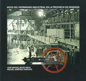 Hitos del patrimonio industrial en la provincia de Granada