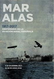 Oceans of wings, 1917-2017. Centenary of Spanish naval aviation. Exhibition