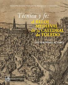 Técnica y fe: el reloj medieval de la catedral de Toledo [Technology and faith: the Medieval clock in Toledo Cathedral]. New publication