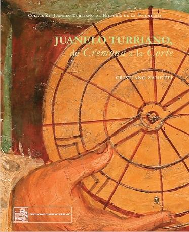 Juanelo Turriano. De Cremona a la Corte: formación y red social de un ingeniero del Renacimiento