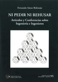 Ni pedir ni rehusar: artículos y conferencias sobre ingeniería e ingenieros [Neither entreat nor refuse: articles and lectures on engineering and engineers]
