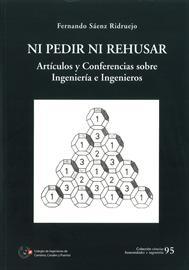 Ni pedir ni rehusar: artículos y conferencias sobre ingeniería e ingenieros