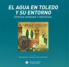 El agua en Toledo y su entorno: épocas romana y medieval [Water in Toledo and surrounds: Roman and Medieval times]