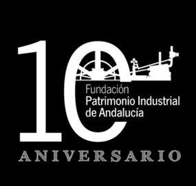 Fundación Patrimonio Industrial de Andalucía. Tenth anniversary
