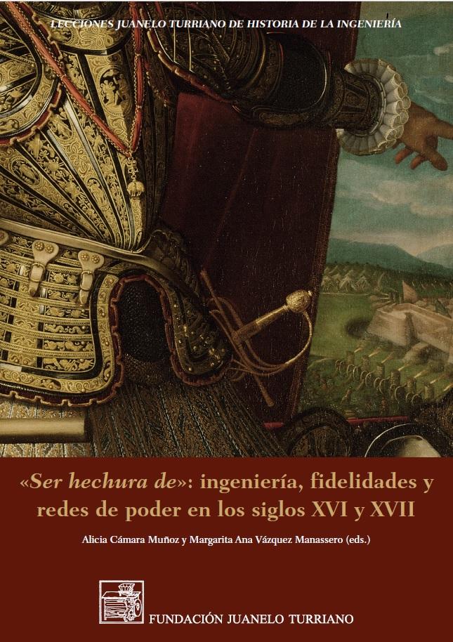 Ser hechura de. Ingeniería, fidelidades y redes de poder en los siglos XVI y XVII. Nueva publicación