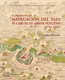 El proyecto de navegación del Tajo de Carlos de Simón Pontero [Carlos de Simón Pontero's project for a navigable River Tagus]. New book