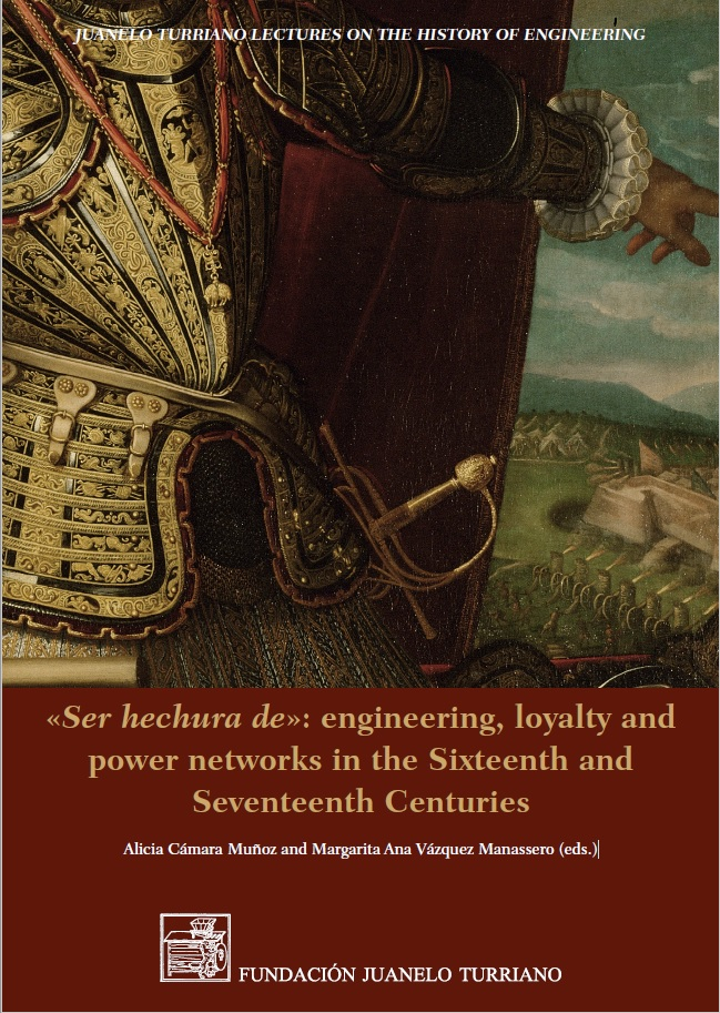 Ser Hechura de: Engineering, Loyalty and Power Networks in the Sixteenth and Seventeenth Centuries. New publication